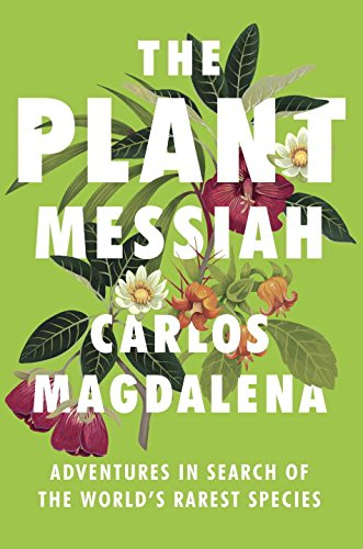 Book Cover: The Plant Messiah: Adventures in Search of the World's Rarest Species