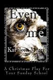 Even Me - a Christmas Play for Your Sunday School, Kathleen Morris, 1927828228