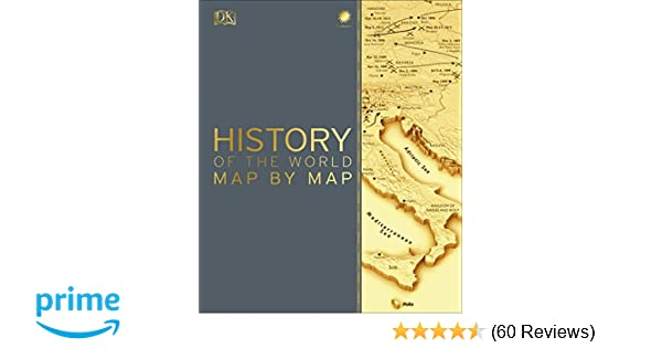 Map 60.Amazon Com History Of The World Map By Map 9781465475855 Dk Books