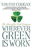 Wherever Green Is Worn, Tim Pat Coogan, 1403960143