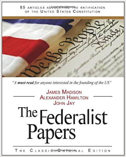 the federalist papers alexander hamilton james madison john jay  the federalist papers alexander hamilton james madison john jay 9781936594405 com books