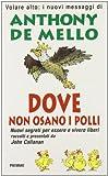 img - for DOVE NON OSANO I POLLI - NUOVI SEGRETI PER ESSERE E VIVERE LIBERI book / textbook / text book