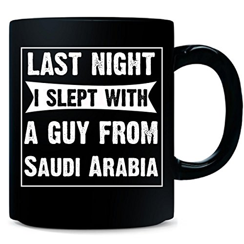 Last Night I Slept With A Guy From Saudi Arabia Funny Gift - Mug