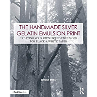 The Handmade Silver Gelatin Emulsion Print: Creating Your Own Liquid Emulsions for Black & White Paper (Contemporary… book cover