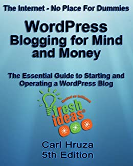 WordPress – Blogging for Mind and Money – The Essential Guide to Starting and Operating a WordPress Blog (The Internet - No Place For Dummies Book 5)