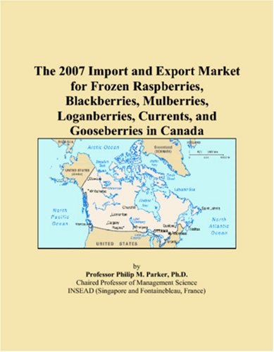 Read Online The 2007 Import and Export Market for Frozen Raspberries, Blackberries, Mulberries, Loganberries, Currents, and Gooseberries in Canada pdf epub