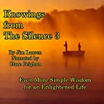 Knowings from the Silence, Vol. 3: Even More Simple Wisdom for an Enlightened LIfe | Jim Larsen