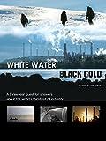 White Water, Black Gold