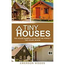 Tiny Houses: Tiny House Example Plans For The Perfect Tiny House Design (Tiny House Living, Tiny Houses, Tiny Homes, Small Houses, Small Homes)