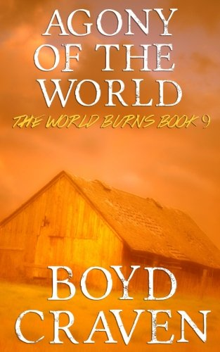 Agony Of The World: A Post-Apocalyptic Story (The World Burns) (Volume 9)