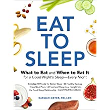 Eat to Sleep: What to Eat and When to Eat It for a Good Night's Sleep―Every Night