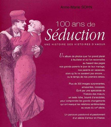 100 Ans De Séduction Une Histoire Des Histoires Damour