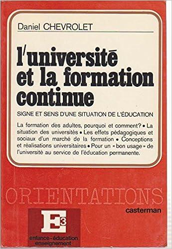 Livre gratuits en ligne L'université et la formation continue: Signe et sens d'une situation de l'éducation (Orientations/E3. Enfance, éducation, enseignement) pdf ebook