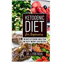 Ketogenic diet for beginners: 30 DAYS KETOGENIC MEAL PLAN - 90 TASTY WEIGHT LOSS RECIPES: (Low Carb, keto cookbook, Quick & Easy Low Carb Keto guide, Diet Recipes for Rapid Fat Loss & Health)