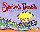 Serious Trouble, Arthur Howard, 0152058532