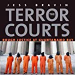 The Terror Courts: Rough Justice at Guantanamo Bay | Jess Bravin