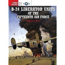 B-24 Liberator Units of the Fifteenth Air Force (Osprey Combat Aircraft 21)