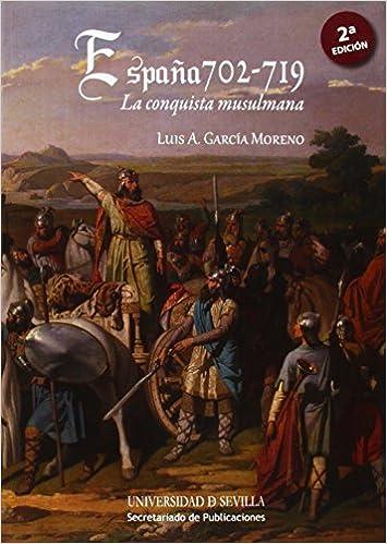 España 702-719. La conquista musulmana: 244 Historia y Geografía: Amazon.es: García Moreno, Luis A.: Libros