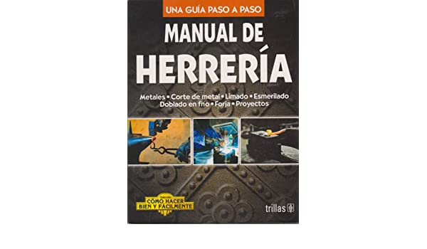 Manual de herreria / Blacksmiths Manual: Una guia paso a paso / A Step by Step Guide (Como hacer bien y facilmente / How to Do it Right and Easy) (Spanish ...