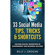 33 Social Media Tips, Tricks & Shortcuts: Helping Digital Marketers in Government and Business Succeed