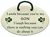 I smile because you're my SON I laugh because there is nothing you can do about it. Ceramic wall plaques handmade in the USA for over 30 years. Reduced price offsets shipping cost.