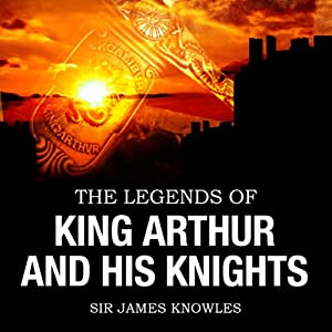 The Legends of King Arthur & His Knights Audiobook