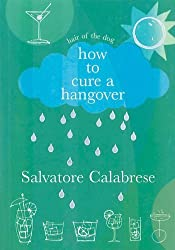 How to Cure a Hangover: Hair of the Dog (Little Book Matters) by Calabrese, Salvatore (2003) Paperback