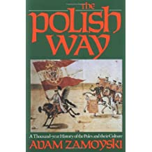 The Polish Way: A Thousand-Year History of the Poles and Their Culture