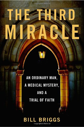 Download The Third Miracle: An Ordinary Man, a Medical Mystery, and a Trial of Faith pdf epub