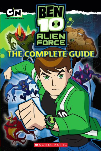 Ben 10 Alien Force: The Complete Guide by Scholastic