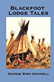 Blackfoot Lodge Tales, George Grinnell, 1934451975