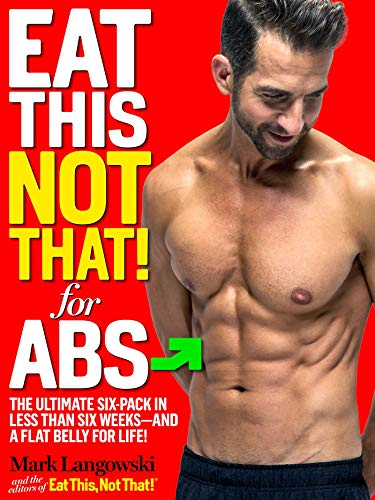 Eat This, Not That! for Abs: The Ultimate Six-Pack in Less Than Six Weeks--and a Flat Belly for Life! (We Miss 100 Percent Of The Shots)