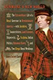 img - for Dunmore's New World: The Extraordinary Life of a Royal Governor in Revolutionary America--with Jacobites, Counterfeiters, Land Schemes, Shipwrecks, ... Royal Weddings (Early American Histories) book / textbook / text book