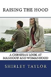 Raising the Hood: A Christian Look at Manhood and Womanhood