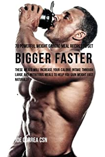 70 Powerful Weight Gaining Meal Recipes to Get Bigger Faster: These Meals Will Increase Your