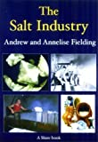The Salt Industry, Andrew Fielding and Annelise Fielding, 0747806489