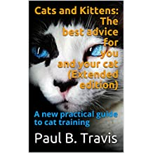Cats and Kittens: The best advice for you and your cat (Extended edition): A new practical guide to cat training