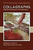 Collagraphs and Mixed-media Printmaking (Printmaking Handbooks (A&C Black))