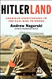 Hitlerland: American Eyewitnesses to the Nazi Rise to Power by Andrew Nagorski front cover