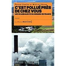C'est pollué près de chez vous: Scandales écologiques en France (Les)