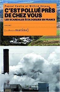 Book's Cover ofC'est pollué près de chez vous les scandales écologiques en France
