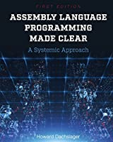 Assembly Language Programming Made Clear: A Systemic Approach Front Cover