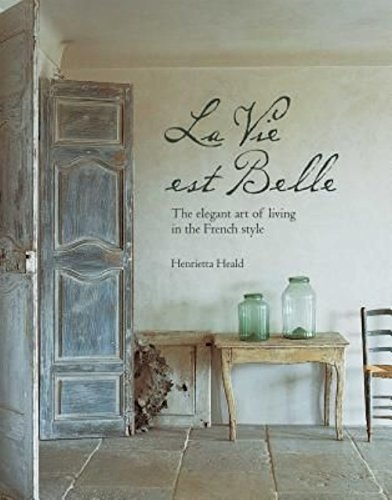 La Vie Est Belle: The elegant art of living in the French style (Room Decor Parisian)