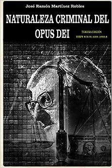 Book Naturaleza criminal del Opus Dei: Un estudio documentado sobre las practicas delictivas del Opus Dei by Mr. Jose Ramon Martinez (2016-08-31)