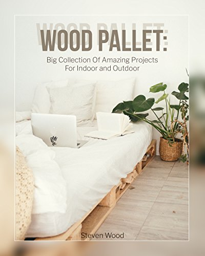 Wood Pallet: Big Collection Of Amazing Projects For Indoor and Outdoor]()
