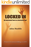 Locked in: My Imprisoned Years in a Destructive Cult