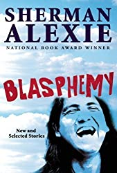 Blasphemy: New and Selected Stories 1st (first) Edition by Alexie, Sherman [2012]