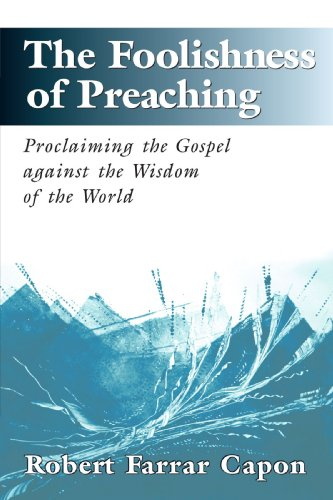 [B.O.O.K] The Foolishness of Preaching : Proclaiming the Gospel Against the Wisdom of the World T.X.T