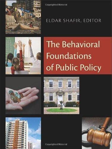 Read Online The Behavioral Foundations of Public Policy by Eldar Shafir (Nov 26 2012) PDF
