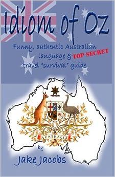 Book Idiom of Oz - Funny Authentic Australian Language & Top Secret Travel Survival Guide